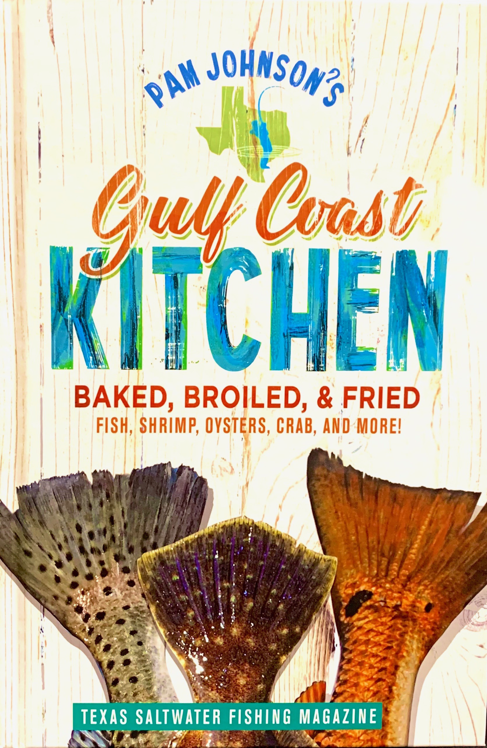 Gulf Coast Kitchen Baked, Broiled, & Fried Cookbook by Pam Johnson